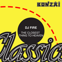 Dj Fire - The Closest Thing To Heaven