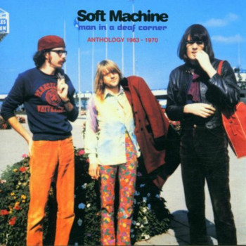 Soft Machine - Man in a Deaf Corner (Anthology 1963 - 1970)