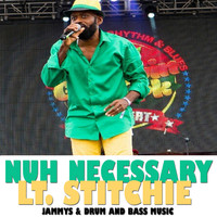 Lt. Stitchie - Nuh Necessary