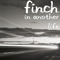 Finch - In Another Life