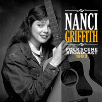 Nanci Griffith - Folkscene Broadcast 1983 (Live)