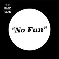The Magic Gang - No Fun / Alright