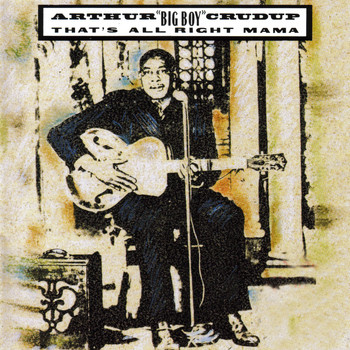 Arthur 'Big Boy' Crudup - That's All Right Mama