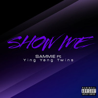 Sammie - Show Me (feat. Ying Yang Twins) - Single (Explicit)