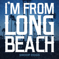 Snoop Dogg - I'm From Long Beach - Single (Explicit)