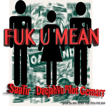 Saafir - Fuk U Mean (feat. Daejah Vu & Pilot Gemarr) - Single (Explicit)