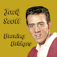 Jack Scott - Burning Bridges