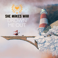 She Makes War - Drown Me Out