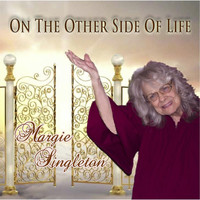 Margie Singleton - On the Other Side of Life
