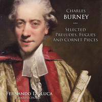 Fernando De Luca - Charles Burney: Selected Preludes, Fugues and Cornet Pieces