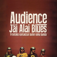 Audience - Jai Alai Blues