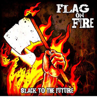 Flag On Fire - Slack to the Future
