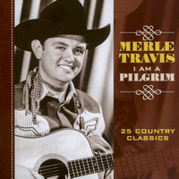 Merle Travis - I Am a Pilgrim - 25 Country Classics