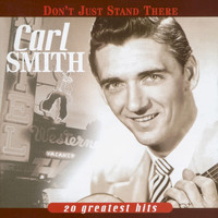 Carl Smith - Don't Just Stand There - 20 Greatest Hits