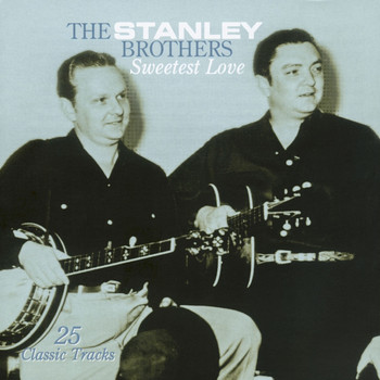 The Stanley Brothers - Sweetest Love