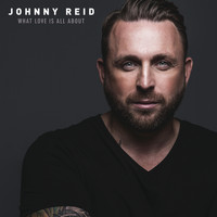 Johnny Reid - What Love Is All About (Deluxe)