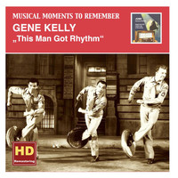 Gene Kelly - Musical Moments to Remember: Gene Kelly – This Man Got Rhythm (Remastered 2015)