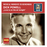 Dick Powell - Musical Moments to Remember: Dick Powell – Love Is on the Air Tonight (Remastered 2015)
