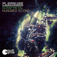 Pleasure - Scrap Metal/Hundred To One