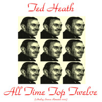 Ted Heath - All Time Top Twelve