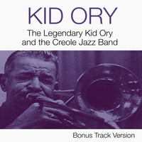 Kid Ory - The Legendary Kid Ory and the Creole Jazz Band (Bonus Track Version)