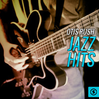 Otis Rush - Jazz Hits