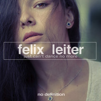 Felix Leiter - Just Can't Dance No More