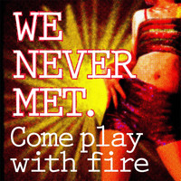 We Never Met - Come Play with Fire (Radio Edit)