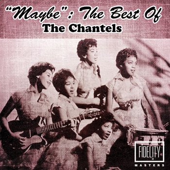 "The Chantels - ""Maybe"": The Best of the Chantels"