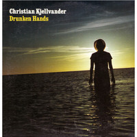 Christian Kjellvander - Drunken Hands