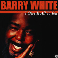 Barry White - I Owe It All To You