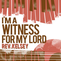 Rev. Kelsey - I'm a Witness for My Lord