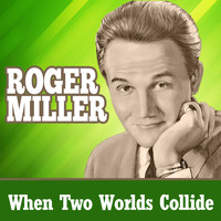 Roger Miller - When Two Worlds Collide