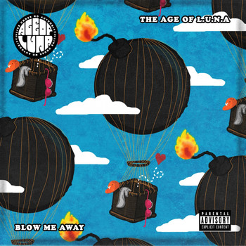The Age Of L.U.N.A. - Blow Me Away (Explicit)