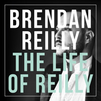 Brendan Reilly - The Life of Reilly