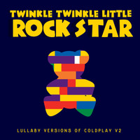 Twinkle Twinkle Little Rock Star - Lullaby Versions of Coldplay V2