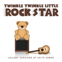 Twinkle Twinkle Little Rock Star - Lullaby Versions of Keith Urban