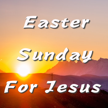 Various Artists - Easter Sunday For Jesus