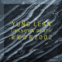 Yung Lean - Unknown Death 2002 (Explicit)