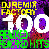 DJ ReMix Factory - DJ Remix Factory 100 Hits! Remixed + Reworked