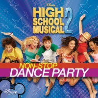 High School Musical Cast - High School Musical 2: Non-Stop Dance Party