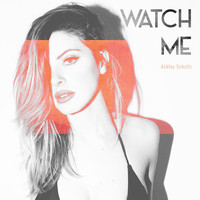Ashley Schultz - Watch Me