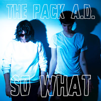 The Pack a.d. - So What