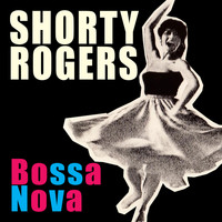 Shorty Rogers - Bossa Nova (Bonus Track Version)