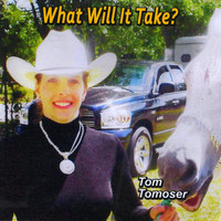 Tom Tomoser - What Will It Take