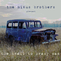The Mixus Brothers - The Trail to Crazy Man
