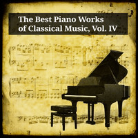 Peter Schmalfuss - The Best Piano Works of Classical Music, Vol. IV