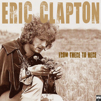 Eric Clapton - Eric Clapton - From There to Here