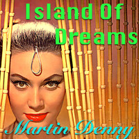Martin Denny - Island Of Dreams