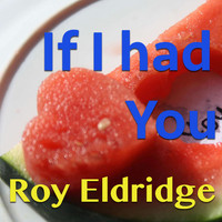 Roy Eldridge - If I Had You